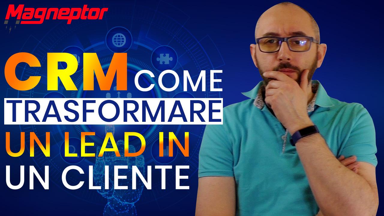 CRM: Caso pratico come trasformare un lead in un cliente